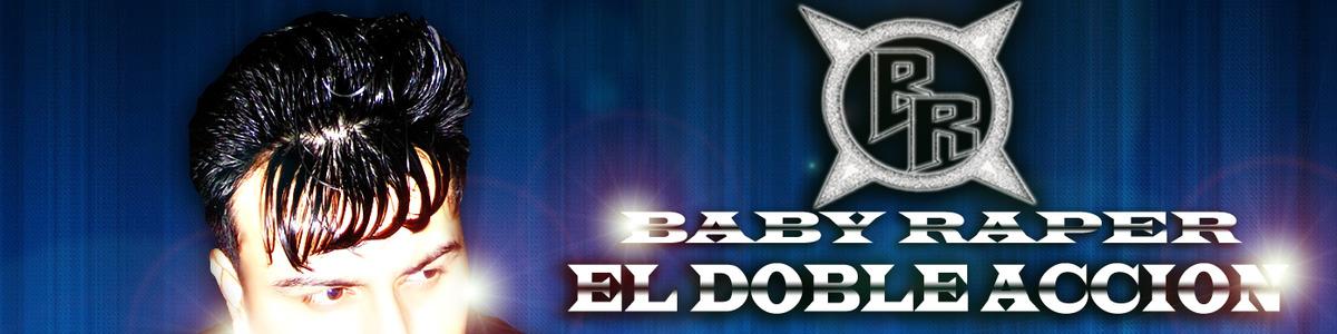 """baby raper """"el doble accion"""""""